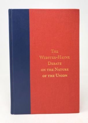The Webster-Hayne Debate on the Nature of the Union: Selected Documents. Herman Belz