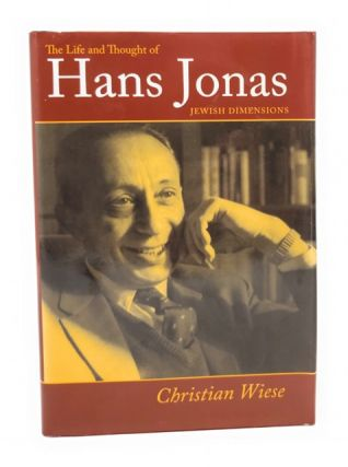 The Life and Thought of Hans Jonas: Jewish Dimensions. Christian Wiese, Jeffrey Grossman, Trans