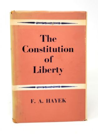 The Constitution of Liberty. F. A. Hayak