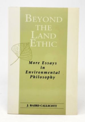 Beyond the Land Ethic: More Essays in Environmental Philosophy. J. Baird Callicott