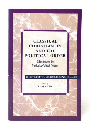 Classical Christianity and the Political Order: Reflections on the Theologico-Political Problem....