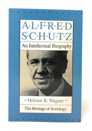 Alfred Schutz: An Intellectual Biography. Helmut R. Wagner