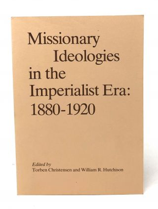 Missionary Ideologies in the Imperialist Era: 1880-1920. Torben Christensen, William R. Hutchison