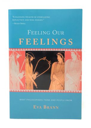 Feeling Our Feelings: What Philosophers Think and People Know. Eva Brann