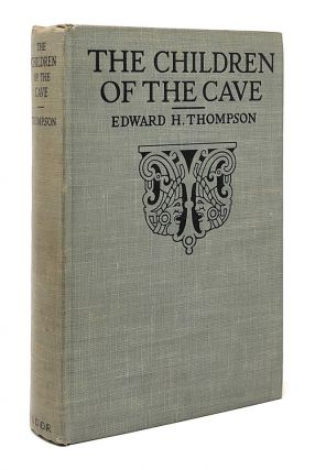 The Children of the Cave. Edward H. Thompson, Abby May Thompson, Illust