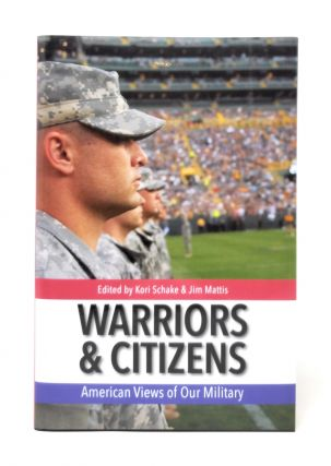 Warriors & Citizens: American Views of Our Military. Kori Schake, Jim Matties