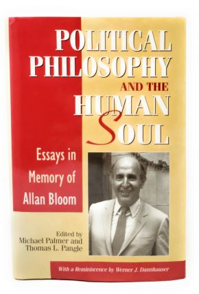 Political Philosophy and the Human Soul: Essays in Memory of Allan Bloom. Michael Palmer, Thomas...