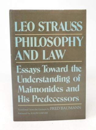 Philosophy and Law: Essays Toward the Understanding of Maimonides and His Predecessors. Leo...