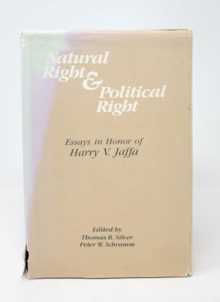 Natural Right and Political Right: Essays in Honor of Harry J. Jaffa. Thomas B. Silver, Peter W....