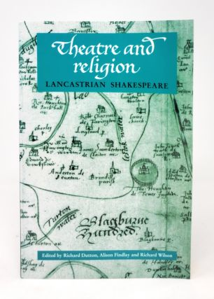 Theatre and Religion: Lancastrian Shakespeare. Richard Dutton, Alison Findlay, Richard Wilson