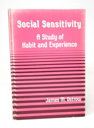 Social Sensitivity: A Study of Habit and Experience. James M. Ostrow