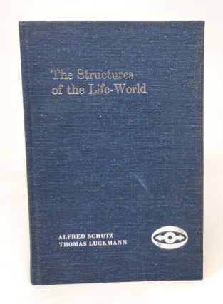 The Structures of the Life-World. Alfred Schutz, Thomas Luckmann, Richard M. Zaner, H. Tristram...