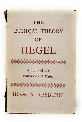 The Ethical Theory of Hegel: A Study of the Philosophy of Right. HUgh A. Reyburn