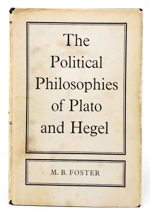 The Political Philosophies of Plato and Hegel. M. B. Foster
