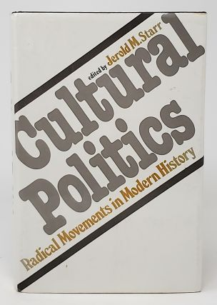 Cultural Politics: Radical Movements in Modern History. Jerold M. Starr