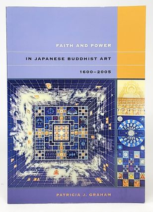 Faith and Power In Japanese Buddhist Art, 1600-2005. Patricia J. Graham