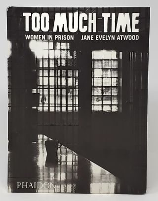Too Much Time: Women in Prison. Jane Evelyn Atwood