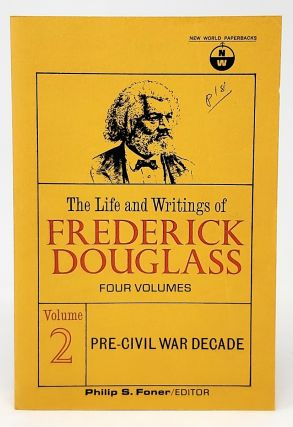 The Life and Writings of Frederick Douglass: Early Years; Pre-Civil War Decade; The Civil War [Volumes 1, 2, and 3; Three Volume Set]