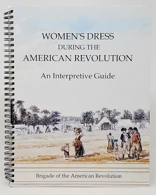 Women's Dress During the American Revolution: An Interpretive Guide