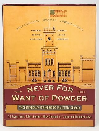 Never for Want of Powder: The Confederate Powder Works in Augusta, Georgia. C. L. Bragg, Charles...