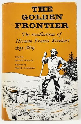 The Golden Frontier: The Recollections of Herman Francis Reinhart 1851-1869. Herman Francis...