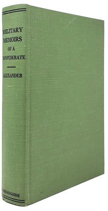 Military Memoirs of a Confederate: A Critical Narrative. E. P. Alexander