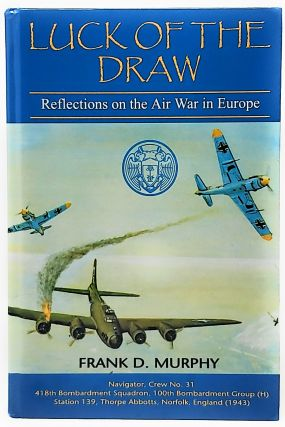 Luck of the Draw: Reflections on the Air War in Europe. Frank D. Murphy