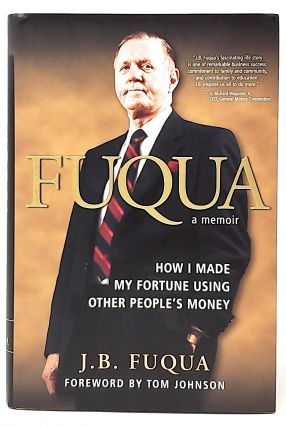 Fuqua: How I Made My Fortune Using Other People's Money. J. B. Fuqua