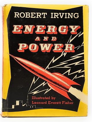 Energy and Power. Robert Irving, Leonard Everett Fisher, Illust