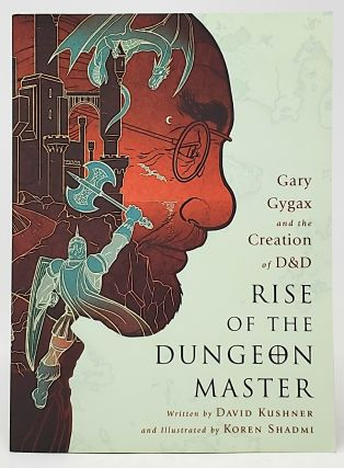 Gary Gygax and the Creation of D&D: Rise of the Dungeon Master. David Kushner, Koren Shadmi, Illust