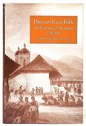 Patriarch and Folk: The Emergence of Nicaragua, 1798-1858. E. Bradford Burns