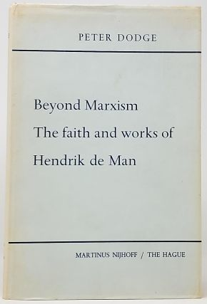 Beyond Marxism: The Faith and Works of Hendrik de Man. Peter Dodge