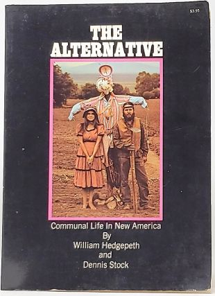 The Alternative: Communal Life in New America. William Hedgepeth, Dennis Stock, Will Hopkins,...