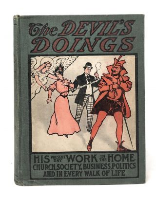 The Devil's Doings: His Present Day Work in the Home, Church, Society, Business, Politics, and in...