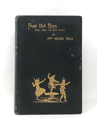 Fairy Tale Plays and How to Act Them. Lady Bell, Lancelot Speed, Illust., Dame Florence Eveleen...