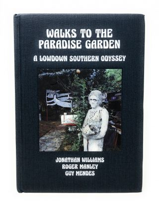 Walks to the Paradise Garden: A Lowdown Southern Odyssey. Jonathan Williams, Roger Manley, Guy...