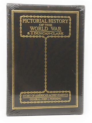 Pictorial History of the World War, And Including America's Great Feat of Arms. S. J....