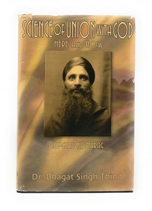 Science of Union with God: Here and Now, Sat-Guru Ka Marag. Dr. Bhagat Singh Thind