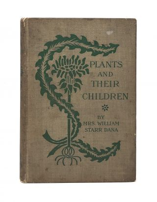 Plants and Their Children. Mrs. William Starr Dana, Alice Josephine Smith, Illust., Frances...