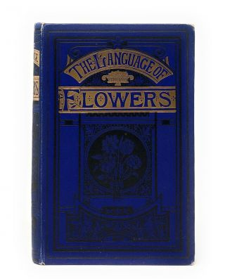 The Language of Flowers; With a Complete Vocabulary and a New Selection of Quotations from the...