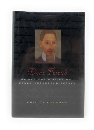 Dear Friend: Rainer Maria Rilke and Paula Modersohn-Becker. Eric Torgensen