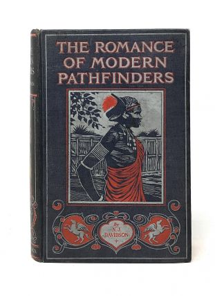 The Romance of Modern Pathfinders: Interesting Descriptions of Exploration, Adventure & Sport in...