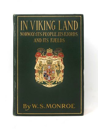 In Viking Land, Norway: Its People, Its Fjords and Its Fields. W. S. Monroe