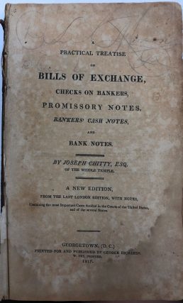 A Practical Treatise on Bills of Exchange, Checks on Bankers, Promissory Notes, Bankers' Cash...
