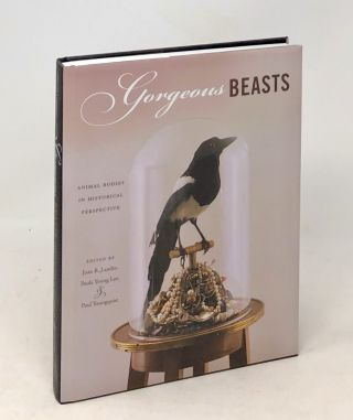 Gorgeous Beasts: Animal Bodies in Historical Perspective. Joan B. Landes, Paula Young Lee, Paul...