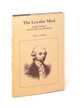 The Loyalist Mind: Joseph Galloway and the American Revolution. John Ferling