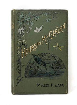 Hours in My Garden and Other Nature-Sketches. Alexander H. Japp, W. H. J. Boot, A. W. Cooper, Illust