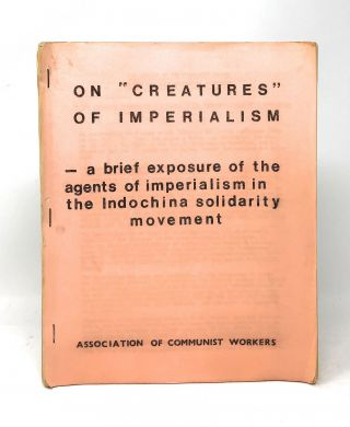 "On ""Creatures of Imperialism"": A Brief Exposure of the Agents of Imperialism in the Indochina..."