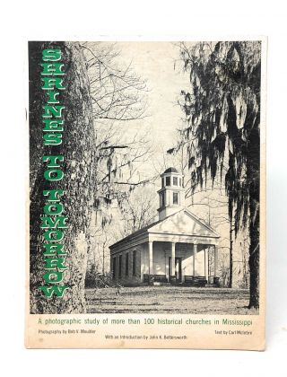 Shrines to Tomorrow: A Photographic Study of More Than 100 Historical Churches in Mississippi....