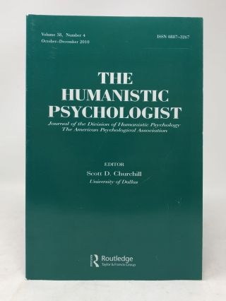 The Humanistic Psychologist Volume 38 Number 4 October - December 2010. Scott D. Churchill